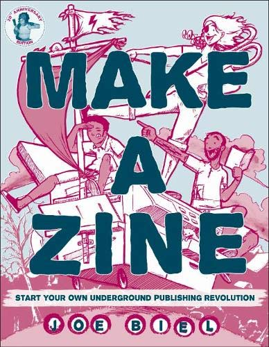 Make a Zine: Start Your Own Underground Publishing Revolution
