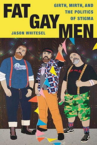 Fat Gay Men: Girth, Mirth, and the Politics of Stigma (Intersections)