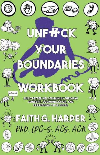 Unfuck Your Boundaries Workbook: Build Better Relationships Through Consent, Communication, and Expressing Your Needs (5 Minute Therapy)