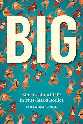 Big: Stories about Life in Plus-Sized Bodies