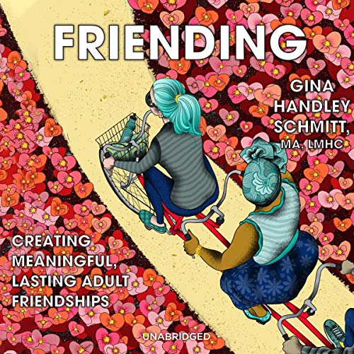 Friending: Creating Meaningful, Lasting Adult Friendships