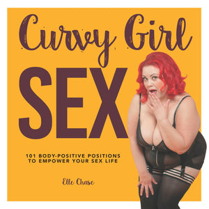Curvy Girl Sex:101 Body-Positive Positions to Empower Your Sex Life