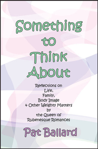 Something to Think About: Reflections on Life, Family, Body Image & Other Weighty Matters by the Queen of Rubenesque Romances