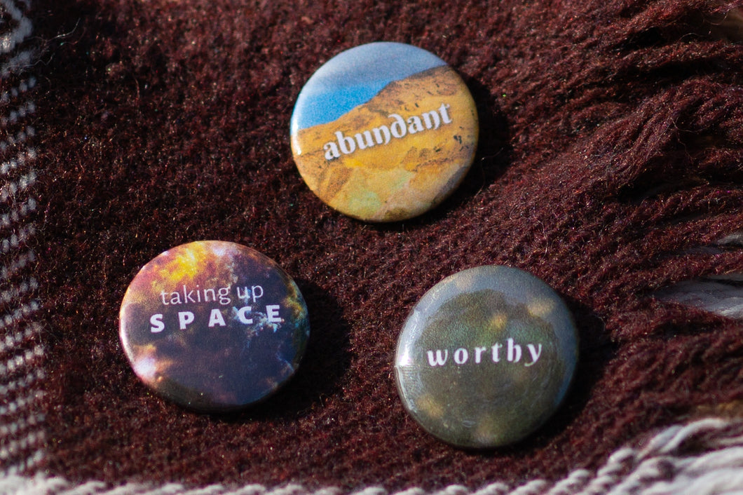 Body Image Button Trio: Worthy, Abundant, Taking Up Space