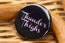 Load image into Gallery viewer, Button: Thunder Thighs