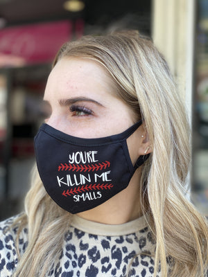 Washable & Reusable Mask - You're Killin Me Smalls