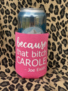 Because that bitch Carole Koozie - Pink