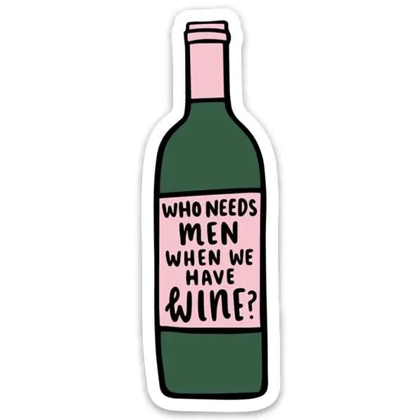 Sticker - Who needs men when we have wine?