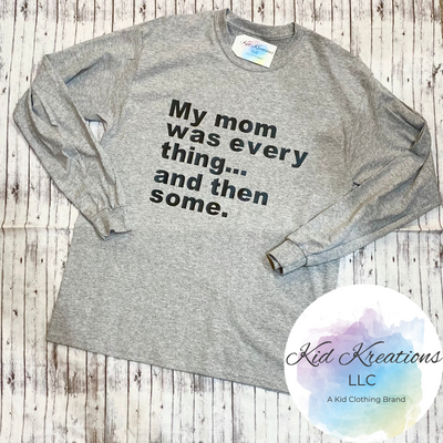 My Mom Was Everything & Then Some T-Shirt - Kid Kreations LLC
