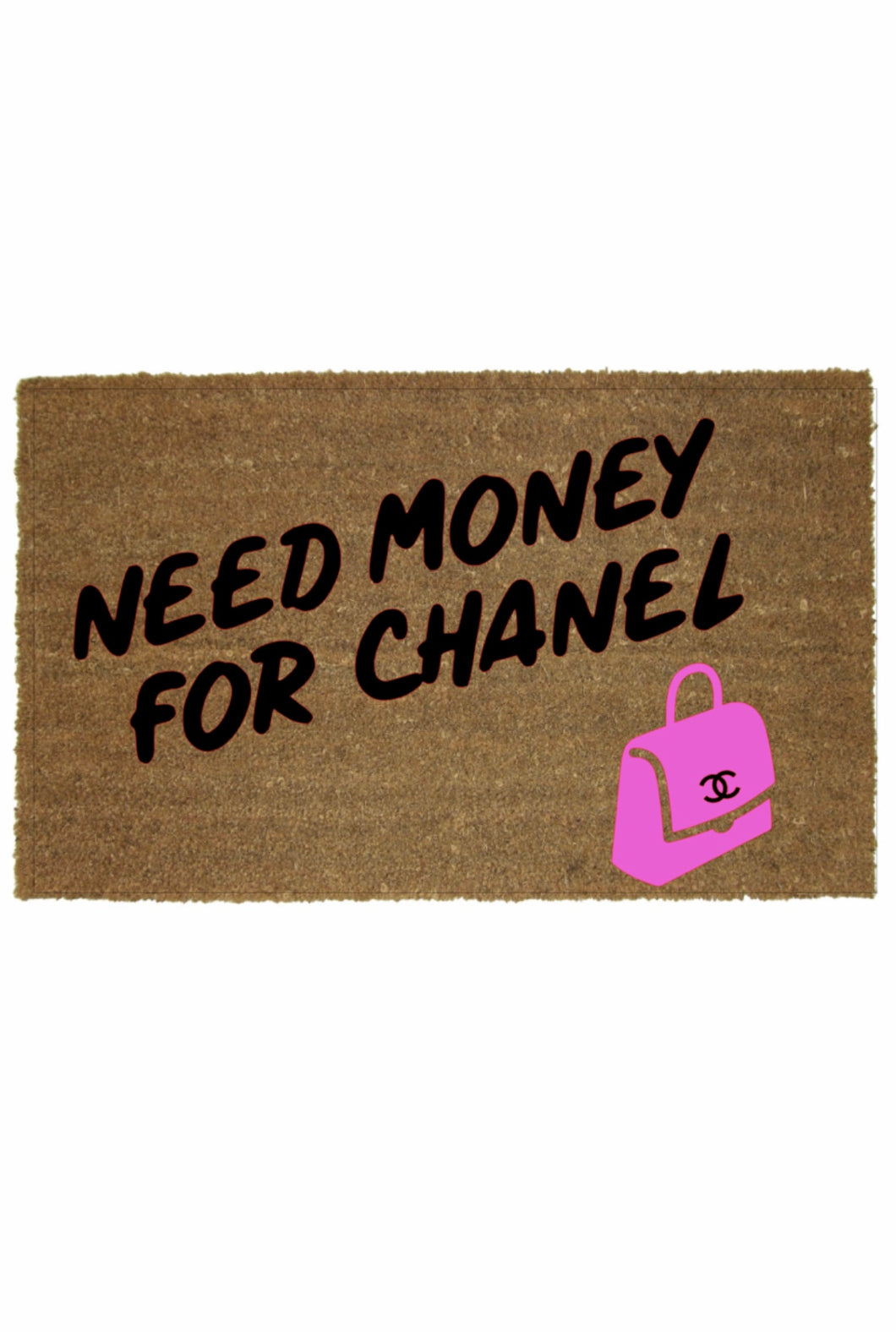 NEED MONEY FOR CHANEL MAT