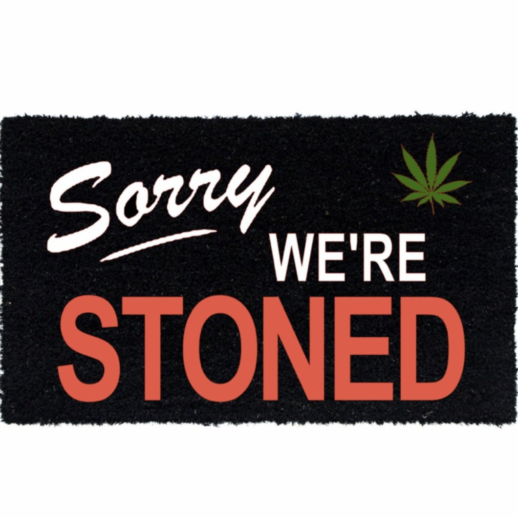 SORRY WE'RE STONED MAT