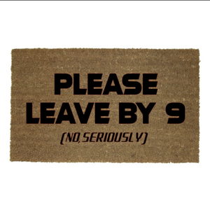PLEASE LEAVE BY 9 MAT