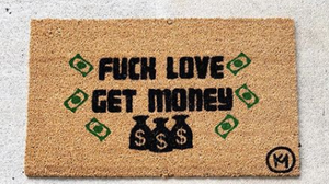 FUCK LOVE GET MONEY MAT