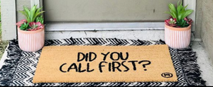 DID YOU CALL FIRST MAT