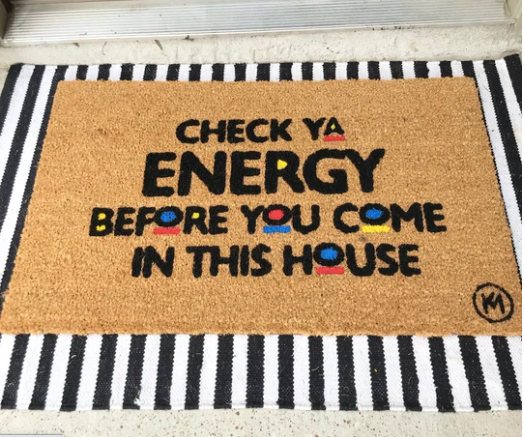 CHECK YA ENERGY BEFORE YOU COME IN THIS HOUSE DOORMAT