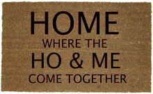 Load image into Gallery viewer, HOME WHERE THE HO & ME MAT