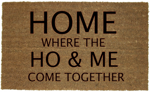 HOME WHERE THE HO & ME MAT