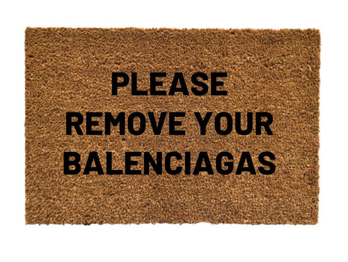 PLEASE REMOVE YOUR BALENCIAGAS MAT