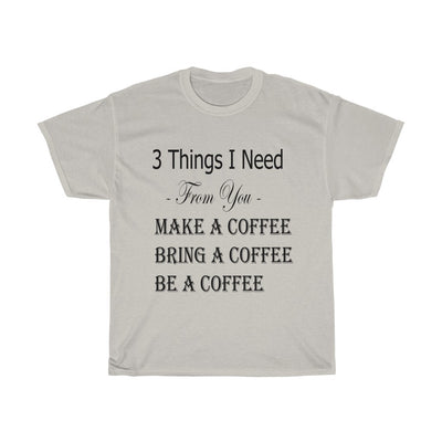 3 Things I Need T-Shirt for Men - ThePopCoffee