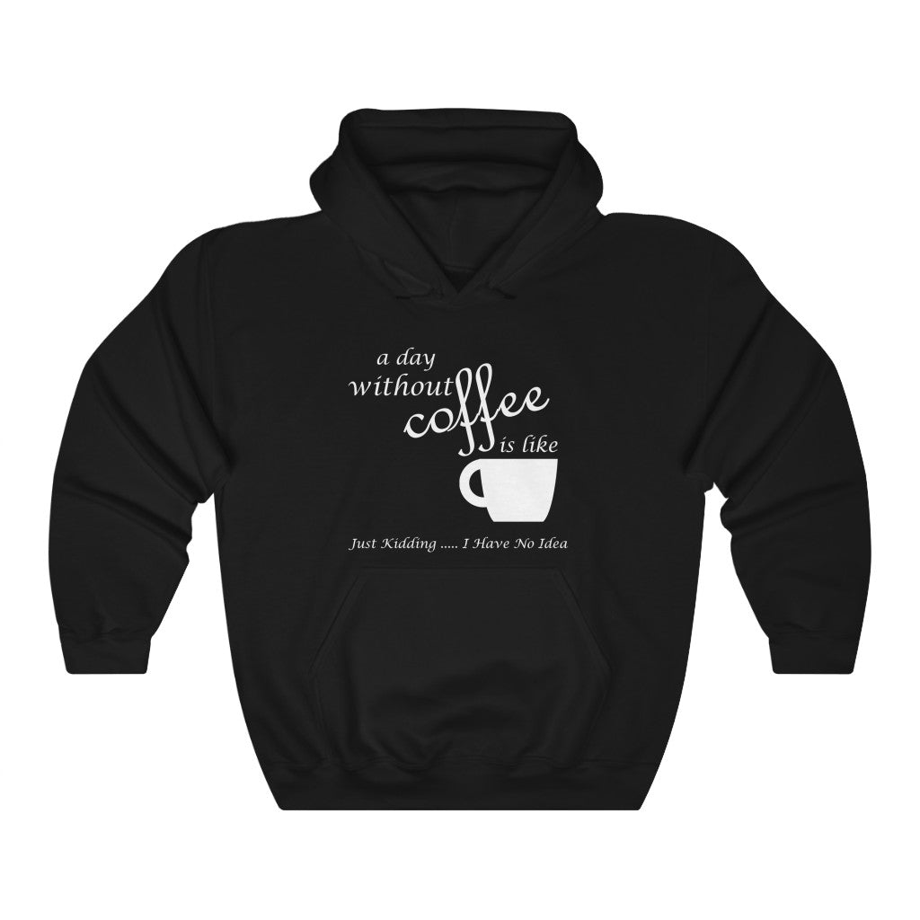 Unisex A Day Without Coffee... Hooded W Coffee Sweatshirt - ThePopCoffee