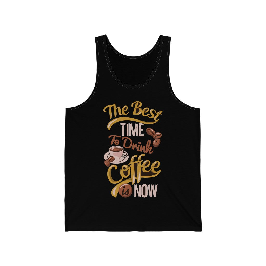 The Best Time To Drink Coffee Is Now Jersey Tank Top - ThePopCoffee