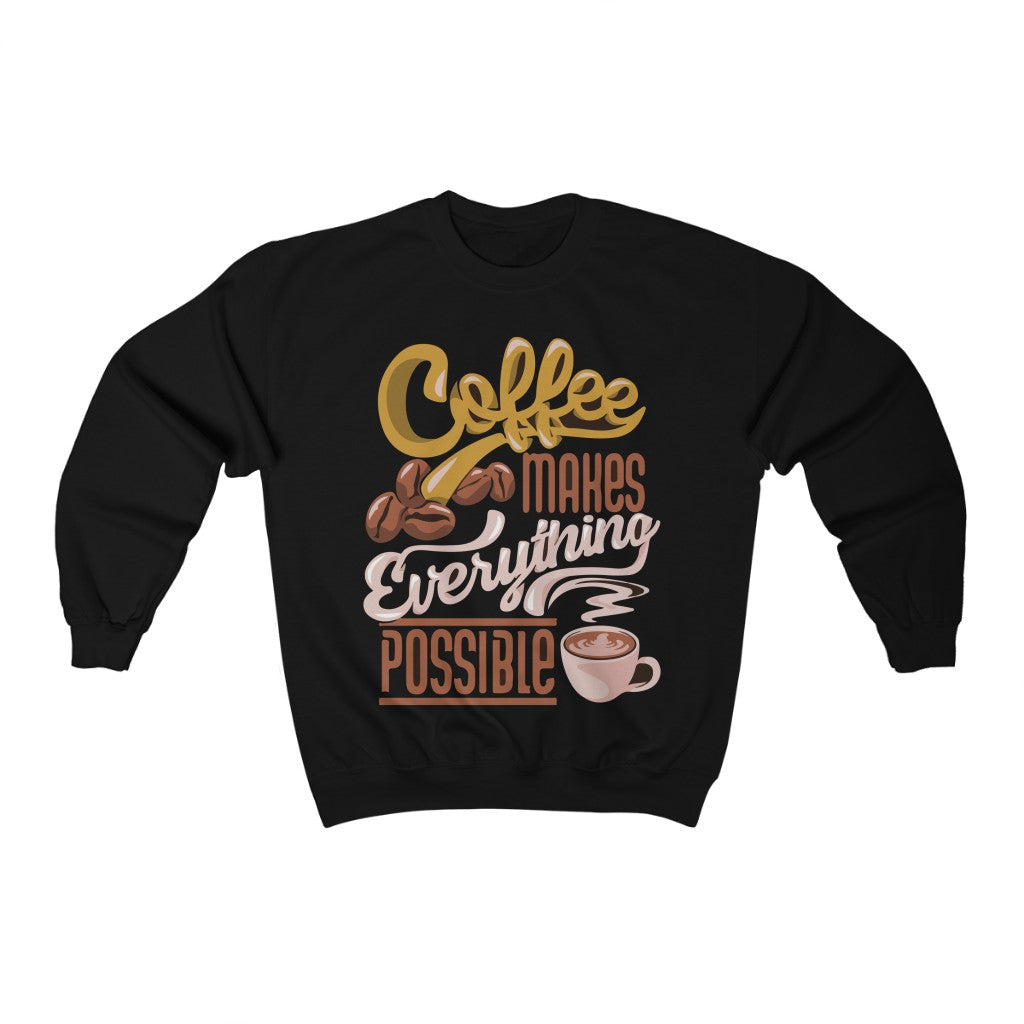 Coffee Makes Everything Possible Sweatshirt For Women - ThePopCoffee