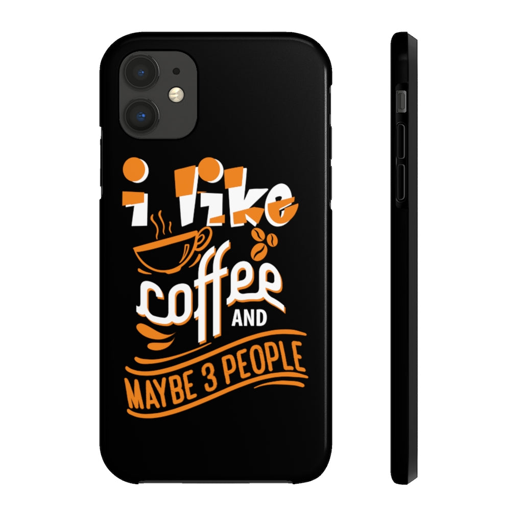I Like Coffee And Maybe 3 People Mate Tough Phone Cases - ThePopCoffee