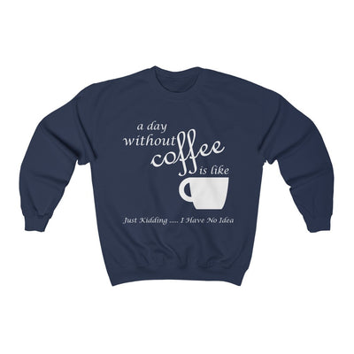 A Day Without Coffee... Sweatshirt For Men - ThePopCoffee
