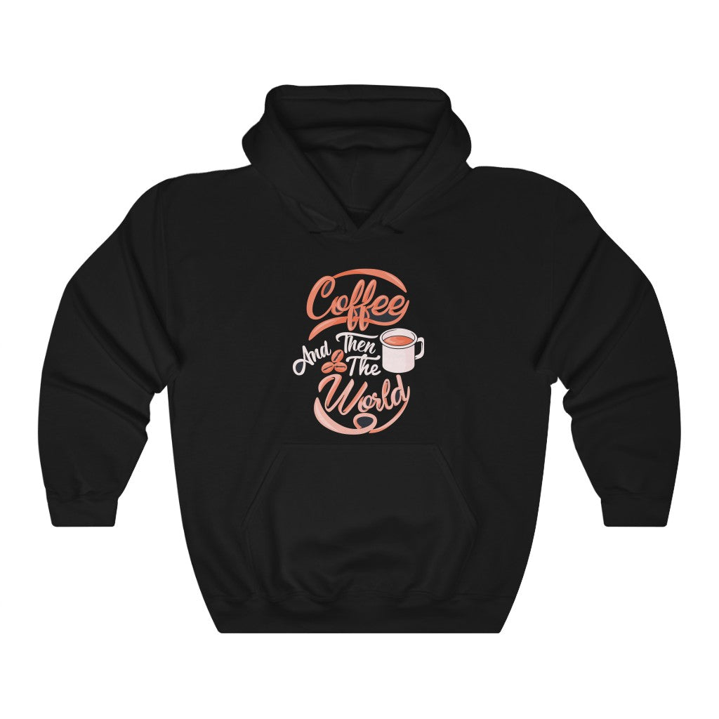 Coffee And Then The World Hoody for Men - ThePopCoffee