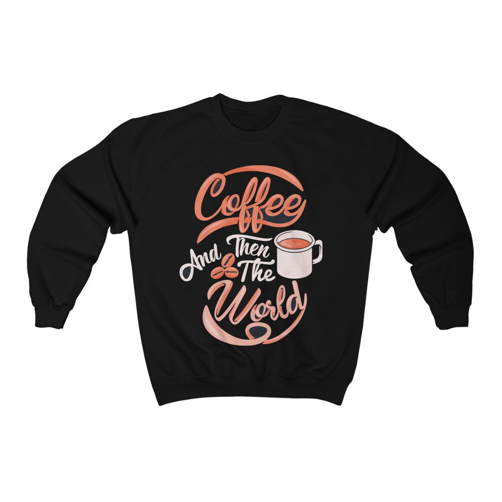 Coffee And Then The World Sweatshirt for Women - ThePopCoffee