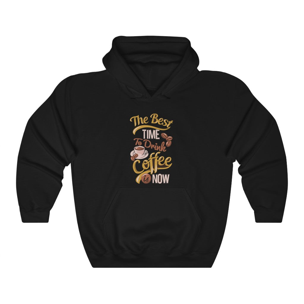 The Best Time To Drink Coffee Is Now Hoody for Men - ThePopCoffee
