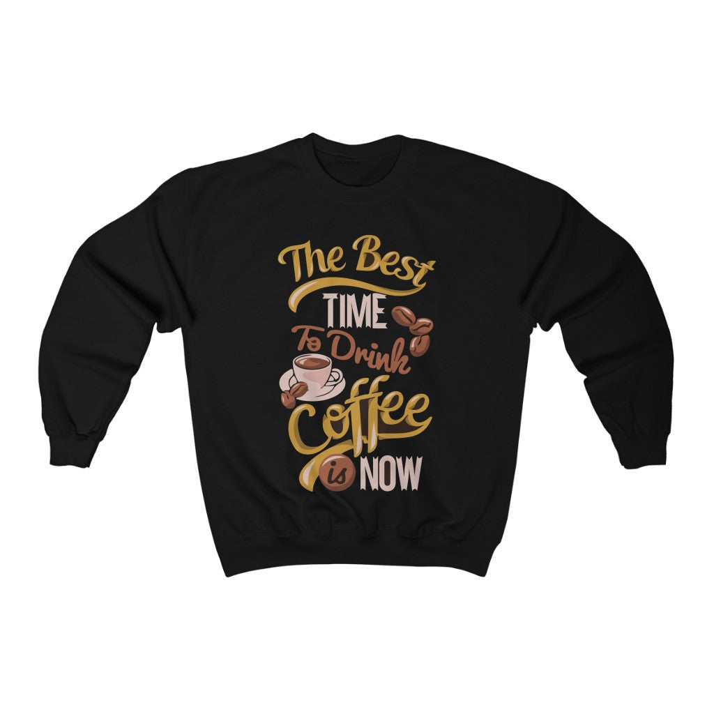The Best Time To Drink Coffee Is Now Coffee Sweatshirt For Men - ThePopCoffee