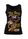 The Best Time To Drink Coffee Is Now Tank Top - ThePopCoffee