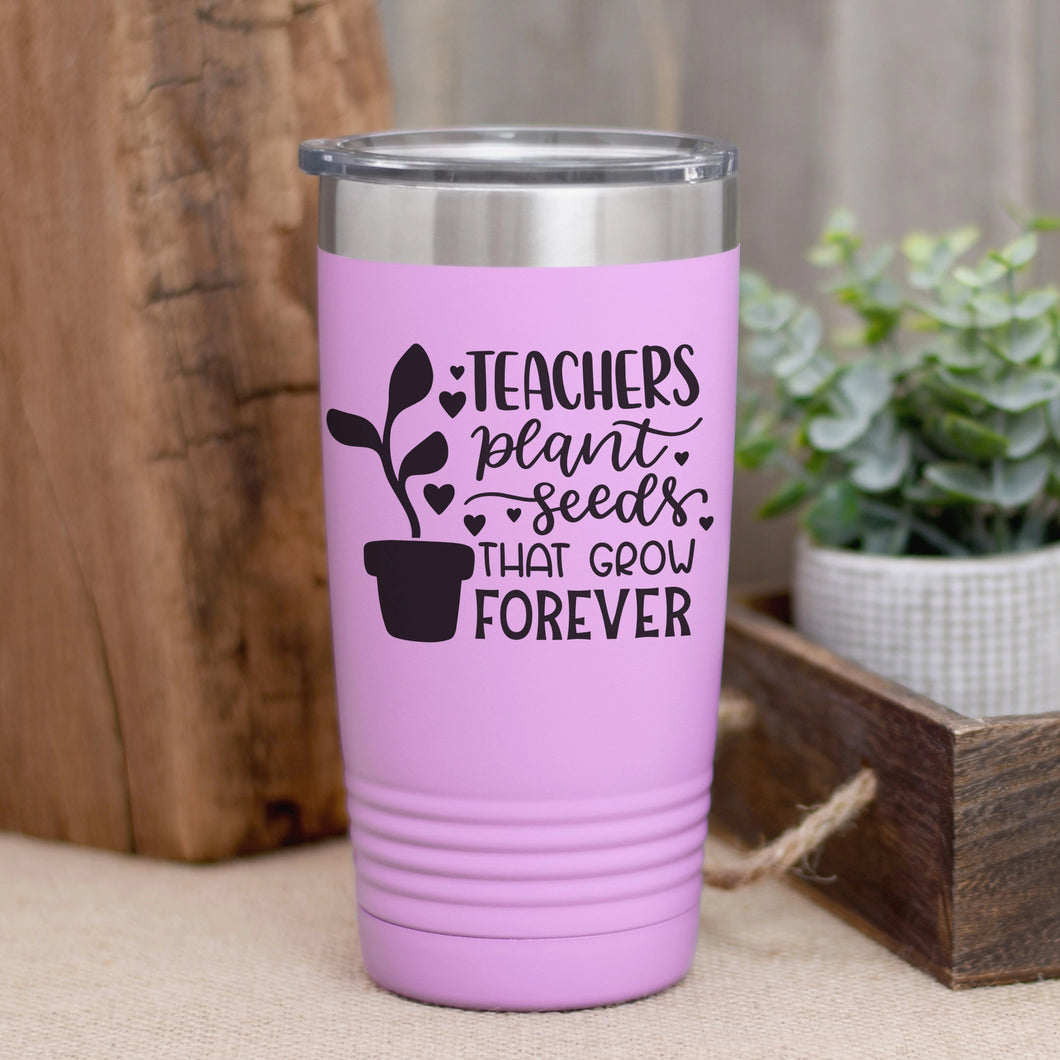 Teachers Plant Seeds That Grow Forever Coffee Tumbler