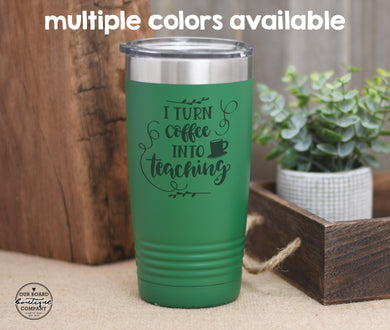 I Turn Coffee Into Teaching Coffee Tumbler