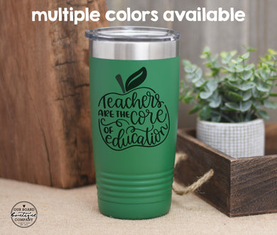 Teachers are the Core of Education Coffee Tumbler