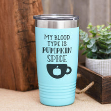 Load image into Gallery viewer, My Blood Type is Pumpkin Spice Coffee Tumbler
