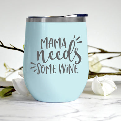 Mama Needs Some Wine Tumbler