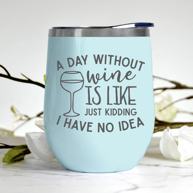 A Day Without Wine Tumbler