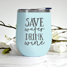 Load image into Gallery viewer, Save Water Drink Wine Tumbler
