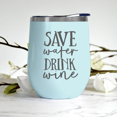 Save Water Drink Wine Tumbler