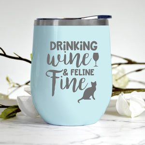 Drinking Wine And Feline Fine Tumbler