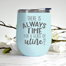 Load image into Gallery viewer, There is Always Time for a Glass of Wine Tumbler