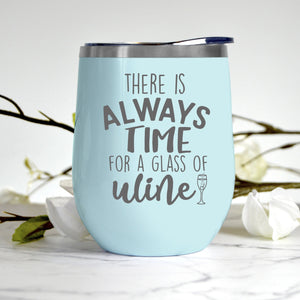 There is Always Time for a Glass of Wine Tumbler