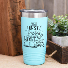 Load image into Gallery viewer, The Best Teachers Teach from the Heart, Not from a Book Coffee Tumbler