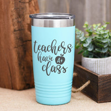 Load image into Gallery viewer, Teachers Have Class Coffee Tumbler