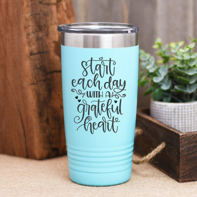 Start Each Day With A Grateful Heart Coffee Tumbler