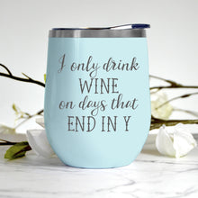 Load image into Gallery viewer, I Drink Wine on Days that End in Y Tumbler