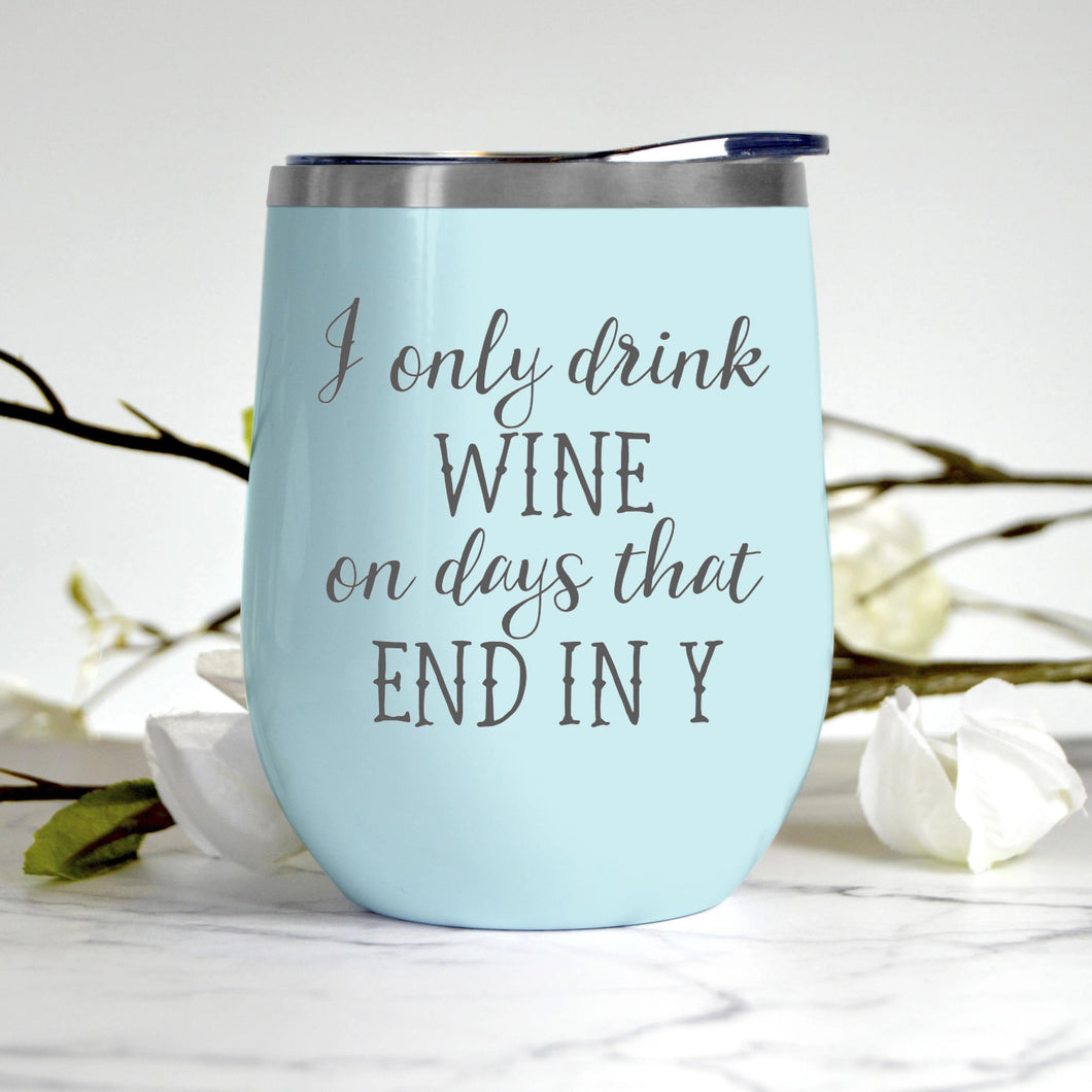 I Drink Wine on Days that End in Y Tumbler