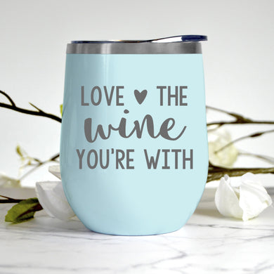 Love the Wine You're With Tumbler